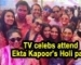 TV celebs attend  Ekta Kapoor's Holi party